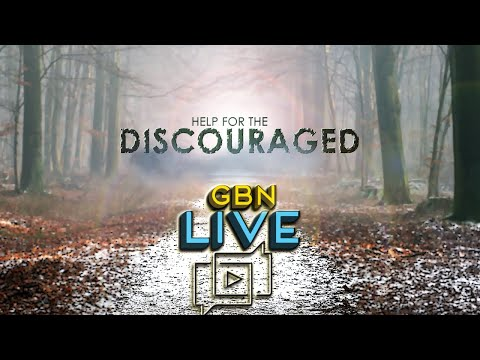 GBNLive - Episode 167 - Help for the Discouraged