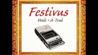 Wale @wale, A-trak @atrak Festivus Full Mixtape