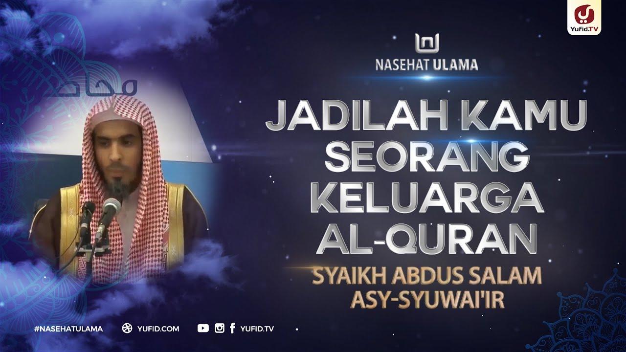 Jadilah Kamu Seorang Keluarga Al-Quran - Syaikh Abdussalam asy-Syuwai'ir #NasehatUlama