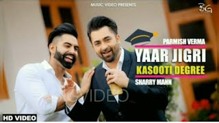 Yaar Jigri Kasuti Degree (Full Song) Sharry Maan | Parmish Verma | New Punjabi Songs 2018