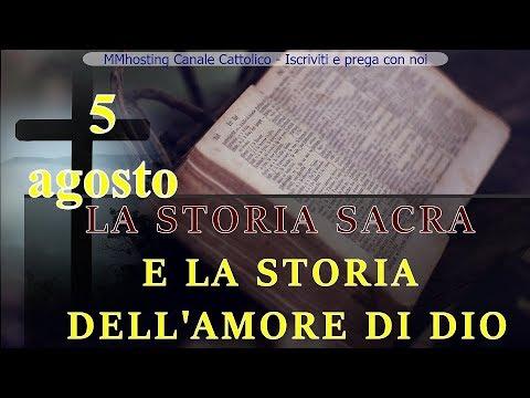 Il mese dedicato a Dio Padre - 5 agosto - LA STORIA SACRA E LA STORIA DELL'AMORE DI DIO