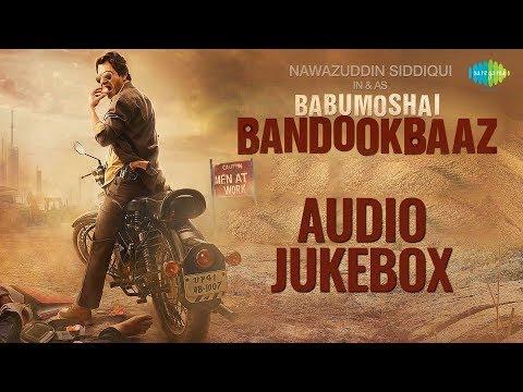 Babumoshai Bandookbaaz | All Songs | Audio...