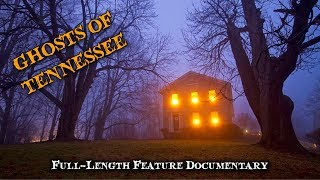 GHOSTS OF TENNESSEE - Full-Length, Award-Winning Ghost Documentary | Tennessee Ghosts