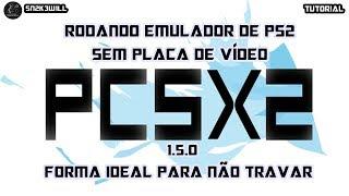 PCSX2 1.5.0 – Configuração ideal para Pc sem placa de vídeo