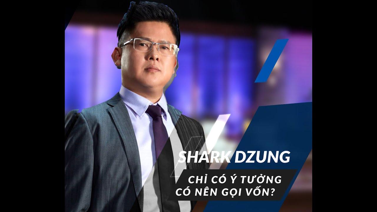 Shark Dzung - Chỉ Có Ý Tưởng, Có Nên Gọi Vốn