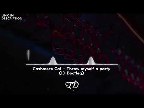 Cashmere Cat - Throw myself a party (ID Bootleg) [Exclusive] | ID#113