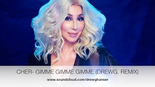 Cher -  Gimme Gimme Gimme (DrewG.  Remix)