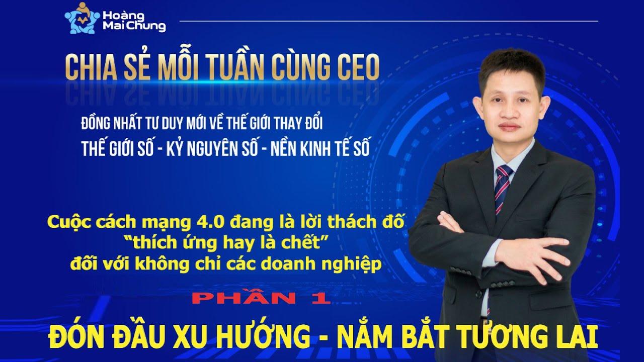CEO Hoàng Mai Chung – Tư duy mới về thế giới thay đổi số hóa toàn cầu   Startup kỳ lân [PHẦN 1]
