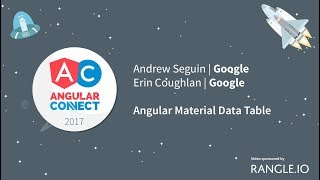 Angular Material Data Table – Andrew Seguin & Erin Coughlan – AngularConnect 2017