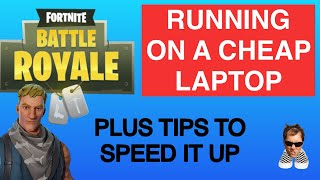 FORTNITE running on a low end Laptop plus tips to speed it up