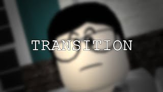 Transition [ROBLOX Autobio Movie]