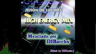 DJBARCHS   {]|[} Sesión De Los 80's  High Energy Mix {]|[}