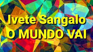 Baixar Ivete Sangalo - O Mundo Vai (letra)