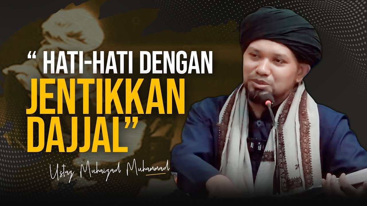 Download HATI-HATI DENGAN 'JENTIKKAN' DAJJAL    Ustaz Muhaizad Muhammad