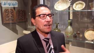 بالفيديو: مدير الترميم بالمتحف الإسلامي أصعب انواع الترميمات التى واجهناها هى الزجاج