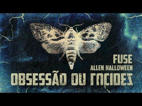 Fuse - Obsessão ou Lucidez (com Allen Halloween)