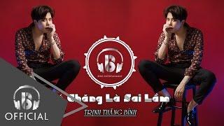 Có Chăng Là Sai Lầm | Trịnh Thăng Bình | Official Audio