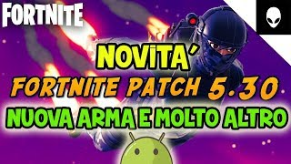 FORTNITE and FORTNITE ANDROID - NEW ARMA ! ALL NEW PATCH 5.30 !