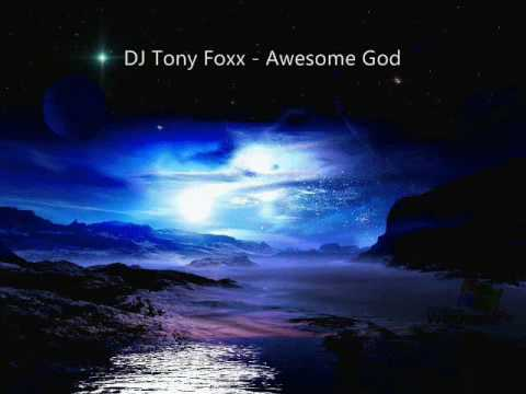 DJ Tony Foxx - Awesome God