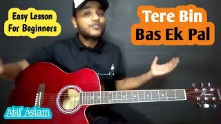 Tere Bin - Atif Aslam Easy Guitar Chords Lesson with Cover - Bas Ek Pal - Guitar Legend