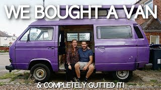 WE BOUGHT A VAN!!!! and completely GUTTED IT!! | VW Camper Van Renovation #1