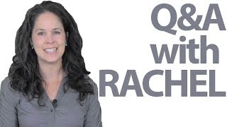 Questions and Answers with Rachel!  -- American English and Culture