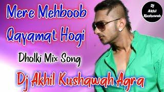 Mere Mahboob Qayamat Hogi||Tik Tok Song||Dj Dholki Mix By Dj Akhil Kushawah Agra