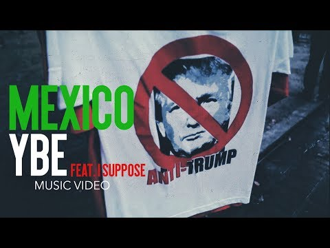 YBE - Mexico Ft. I Suppose [Music Video]