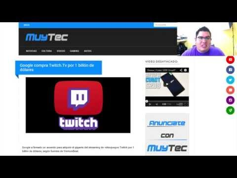 Confirmado Google (youtube) compra Twitch.Tv por mil millones de d�lares