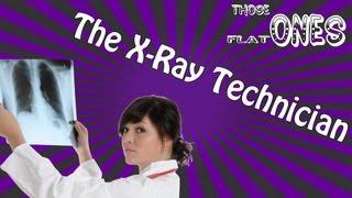 The X-Ray Technician | thoseFlatOnes