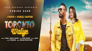 Toronto Waliye | Releasing On 23 02 2019 | J Noor Ft. Gurlej Akhtar | Teaser | New Punjabi Song