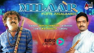 "Milaap- Flute Jugalbandi|""Calssical Instrumental "" Juke Box| Sung By:Praveen Godkhindi, M.K.Pranesh"