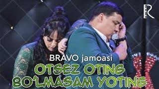 Bravo jamoasi - Otsez oting bo'lmasam yoting | Браво жамоаси - Отсез отинг булмасам ётинг