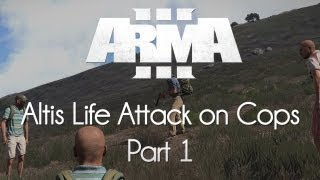 ARMA 3: Altis Life — Attack on Cops — Part 1 — Manslaughter!