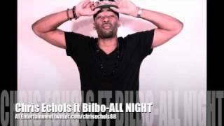 Chris Echols ft Bilbo - ALL NIGHT