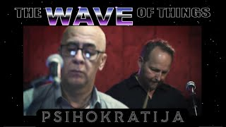 LIVE Studio Session by Serbian Band PSIHOKRATIJA · The Wave of Things #97