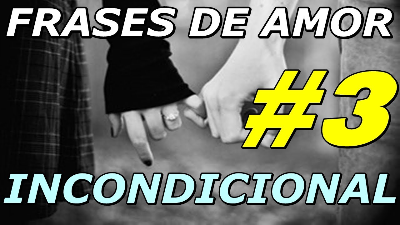 Frases De Amor Incondicional(#3) A