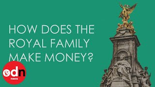 How does the Royal Family make money?