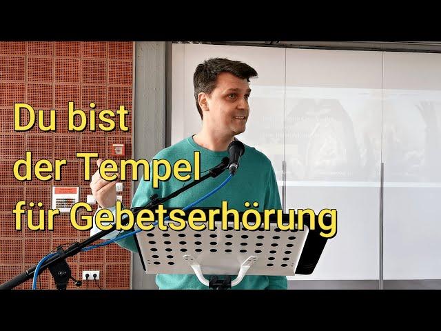 Du bist der Tempel für Gebetserhörung - Teil 2 - Wie erhört Gott meine Gebete
