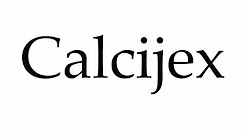 How to Pronounce Calcijex