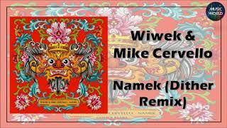 Wiwek & Mike Cervello - Namek (Dither Remix)