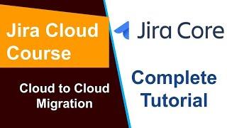 Jira Cloud - Cloud to Cloud Migration
