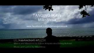 Download TANGING IKAW with lyrics -  MikoMesa MP3 song and Music Video