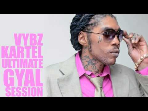 [Vybz Kartel MIx 2002 - 2014!] VYBZ KARTEL – GYAL SESSION ULTIMATE COLLECTION