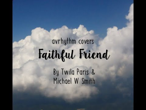 Av Covers - Faithful Friend (Twila Paris & Michael W Smith)