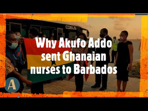 Why Akufo Addo sent Ghanaian nurses to Barbados