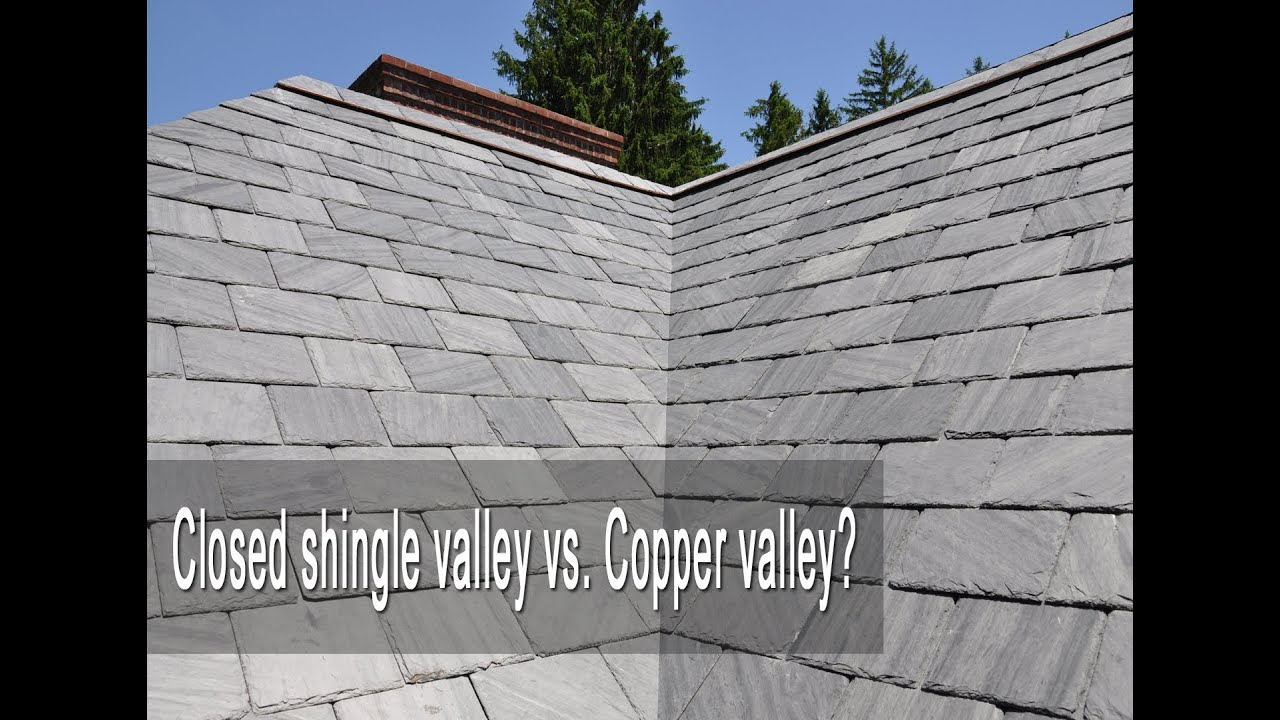 Slate Roofing Closed Shingle Valley Vs Copper Valley