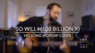So Will I (100 Billion X) - Hillsong Worship Cover + Lyric Video