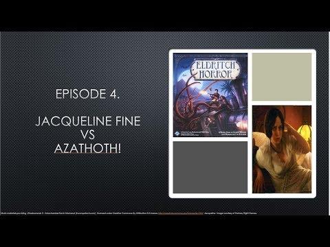 The Investigator Games. Eldritch Horror Edition. Episode 4. Jacqueline Fine vs Azathoth