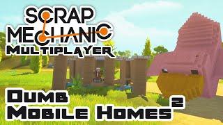 Let's Build Dumb Mobile Homes, Part 2 - Let's Play Scrap Mechanic - Part 82